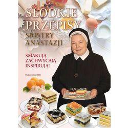 Słodkie przepisy Siostry Anastazji - Anastazjia Pustelnik