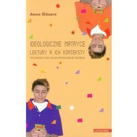 Ideologiczne matryce Lektury a ich konteksty Postkomunistyczna Polska. Postkolonialna Australia (opr. miękka)