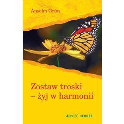 Zostaw troski-żyj w harmonii - Anselm Grün