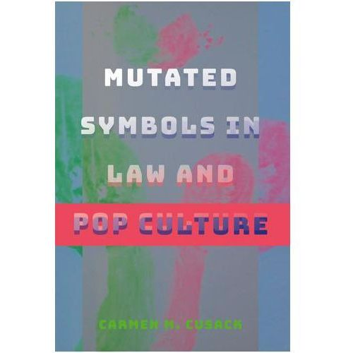 Mutated Symbols in Law and Pop Culture Cusack, Carmen M.