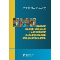EBOOK Cykl życia produktu bankowego i jego implikacje dla polityki produktu bankowości detalicznej