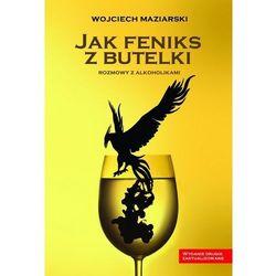 Jak feniks z butelki - Dostępne od: 2013-11-15 (opr. kartonowa)