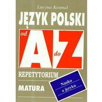 Język polski Od A do Z Nauka o języku Repetytorium (opr. miękka)