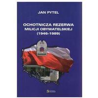 Ochotnicza Rezerwa Milicji Obywatelskiej 1946-1989 - Jan Pytel (opr. miękka)