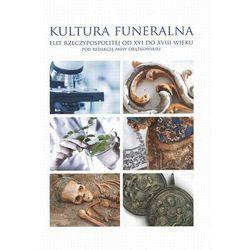 EBOOK Kultura funeralna elit I Rzeczpospolitej w XVI-XVIII wieku na terenie Korony i Wielkiego Księs