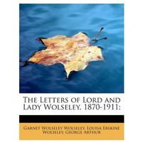 Letters of Lord and Lady Wolseley, 1870-1911;