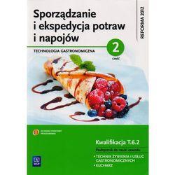 Sporządzanie i ekspedycja potraw i napojów Część 2 Kwalifikacja T.6.2 Podręcznik do nauki zawodu technik żywienia i usług gastronomicznych kucharz